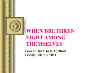 WHEN BRETHREN FIGHT AMONG THEMSELVES