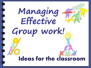 Managing Effective Group work!