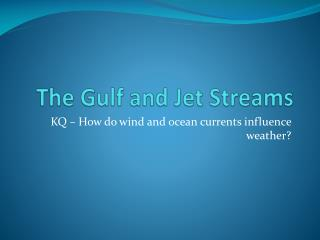 The Gulf and Jet Streams