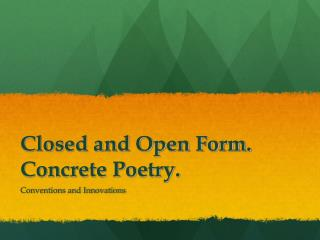 Closed and Open Form. Concrete Poetry.