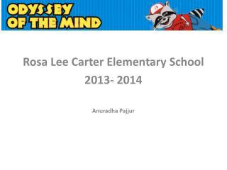 Rosa Lee Carter Elementary School 2013- 2014 Anuradha Pajjur
