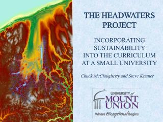THE HEADWATERS PROJECT INCORPORATING SUSTAINABILITY  INTO THE CURRICULUM AT A SMALL UNIVERSITY