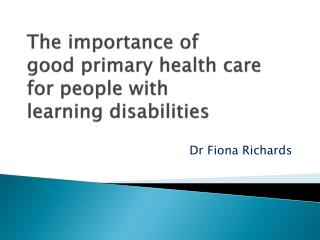 The importance of  good primary health care for people with  learning disabilities