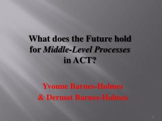 What does the Future hold  for  Middle-Level  Processes  in ACT?