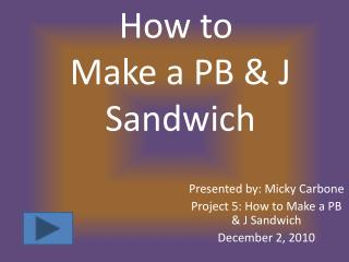 How to  Make a PB & J  Sandwich