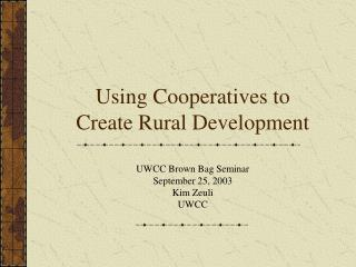 Using Cooperatives to Create Rural Development