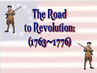The Road to Revolution: ( 1763-1776 )
