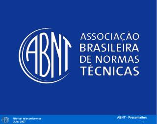 ABNT The Brazilian National Standardization Body Overview of the standards used in Bioethanol Supply Chain July/2007