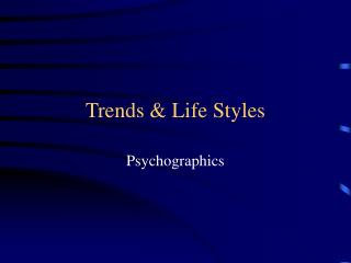 Trends & Life Styles