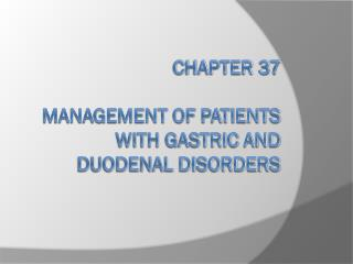 Chapter 37 Management of Patients With Gastric and Duodenal Disorders