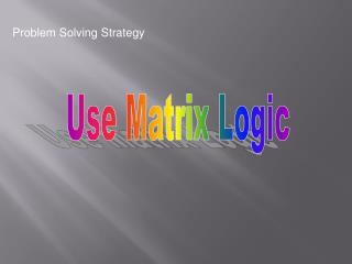 Use Matrix Logic