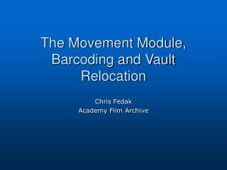 The Movement Module,     Barcoding and Vault Relocation
