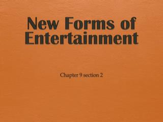 New Forms of Entertainment