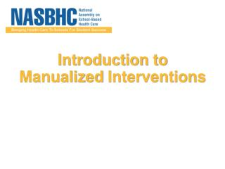 Introduction to  Manualized  Interventions