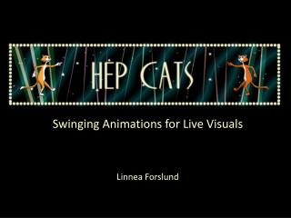 Swinging  Animations for Live Visuals Linnea Forslund