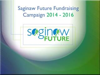 Saginaw Future Fundraising Campaign  2014 - 2016