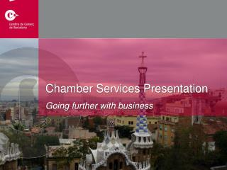 Chamber Services Presentation Going further with business