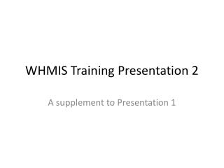 WHMIS Training Presentation 2