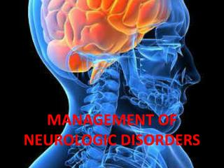 MANAGEMENT OF  NEUROLOGIC DISORDERS