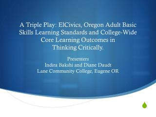 Presenters Indira Bakshi and Diane Daudt Lane Community College, Eugene OR