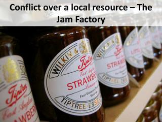 Conflict over a local resource – The Jam Factory