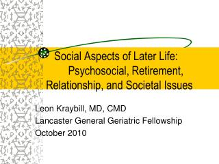 Social Aspects of Later Life:         Psychosocial, Retirement, Relationship, and Societal Issues
