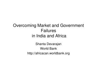 Overcoming Market and Government Failures  in India and Africa