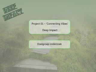 Project 01 – 'Connecting Vibes' Deep Impact