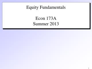 Equity Fundamentals Econ 173A Summer 2013