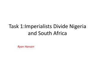 Task 1:Imperialists Divide Nigeria and South Africa