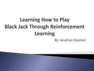 Learning How to Play  Black  Jack Through Reinforcement Learning