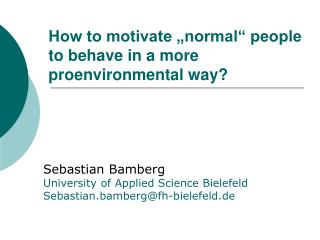 "How to motivate ""normal"" people to behave in a more proenvironmental way?"
