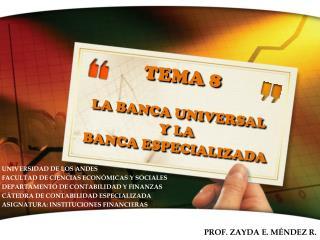 TEMA 8 LA BANCA UNIVERSAL Y LA BANCA ESPECIALIZADA