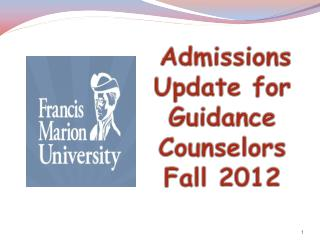 Admissions Update for Guidance Counselors Fall 2012
