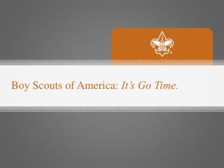 Boy Scouts of America:  It's Go Time.