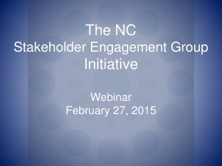 The NC Stakeholder Engagement Group Initiative Webinar February 27, 2015