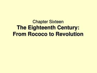 Chapter Sixteen The Eighteenth Century: From Rococo to Revolution