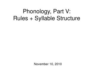 Phonology, Part V: Rules + Syllable Structure