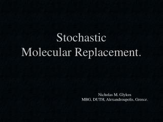 Stochastic Molecular Replacement.