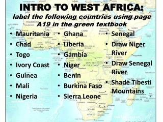 INTRO TO WEST AFRICA:  label the following countries using page A19 in the green textbook