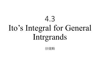 4.3 Ito's Integral for General  Intrgrands