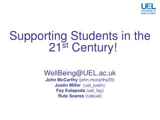 Supporting Students in the 21st Century  WellBeingUEL.ac.uk John McCarthy john.mccarthy20 Justin Miller  uel_justin Fay