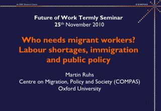 Martin Ruhs Centre on Migration, Policy and Society (COMPAS) Oxford University