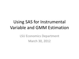 Using SAS for Instrumental Variable and GMM Estimation