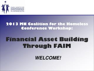 2013 MN Coalition for the Homeless  Conference Workshop: Financial Asset Building  Through FAIM
