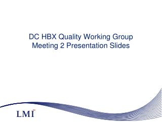 DC HBX Quality Working Group  Meeting 2 Presentation Slides