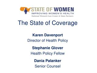 The State of Coverage Karen  Davenport Director of Health Policy Stephanie  Glover