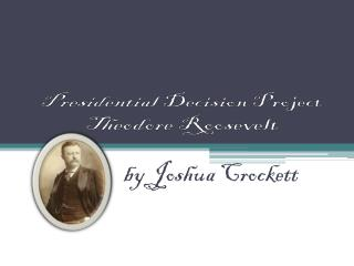 Presidential Decision Project Theodore Roosevelt