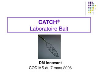 CATCH ® Laboratoire Balt