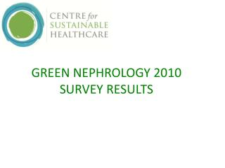 GREEN NEPHROLOGY 2010 SURVEY RESULTS